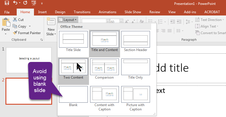 Select Layout then choose two content layout - avoid using blank slide