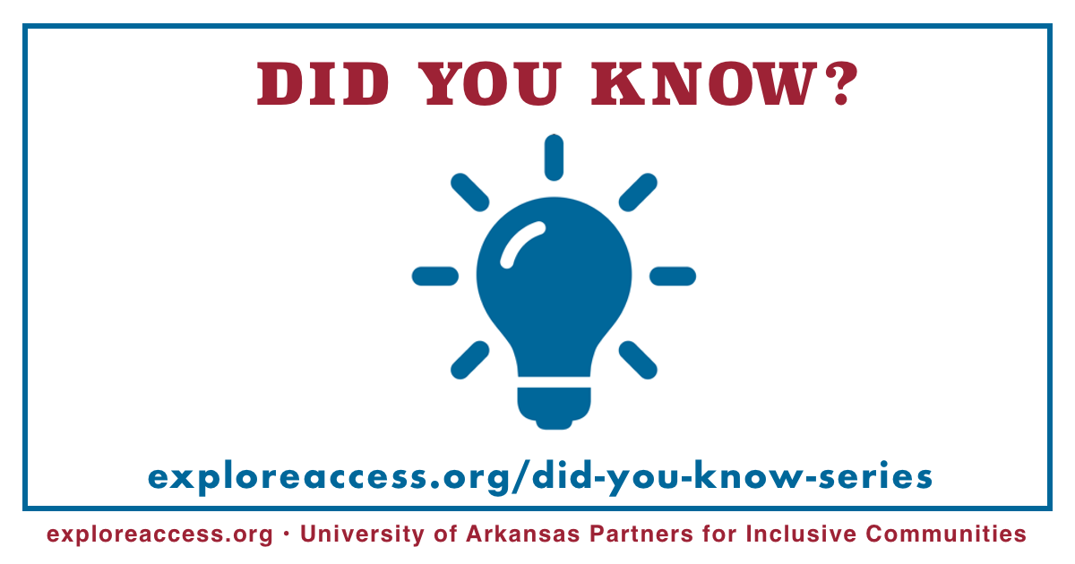 A large lightbulb with text that reads did you know? exploreaccess.org/did-you-know-series and at the bottom exploreaccess.org University of Arkansas Partners for Inclusive Communities